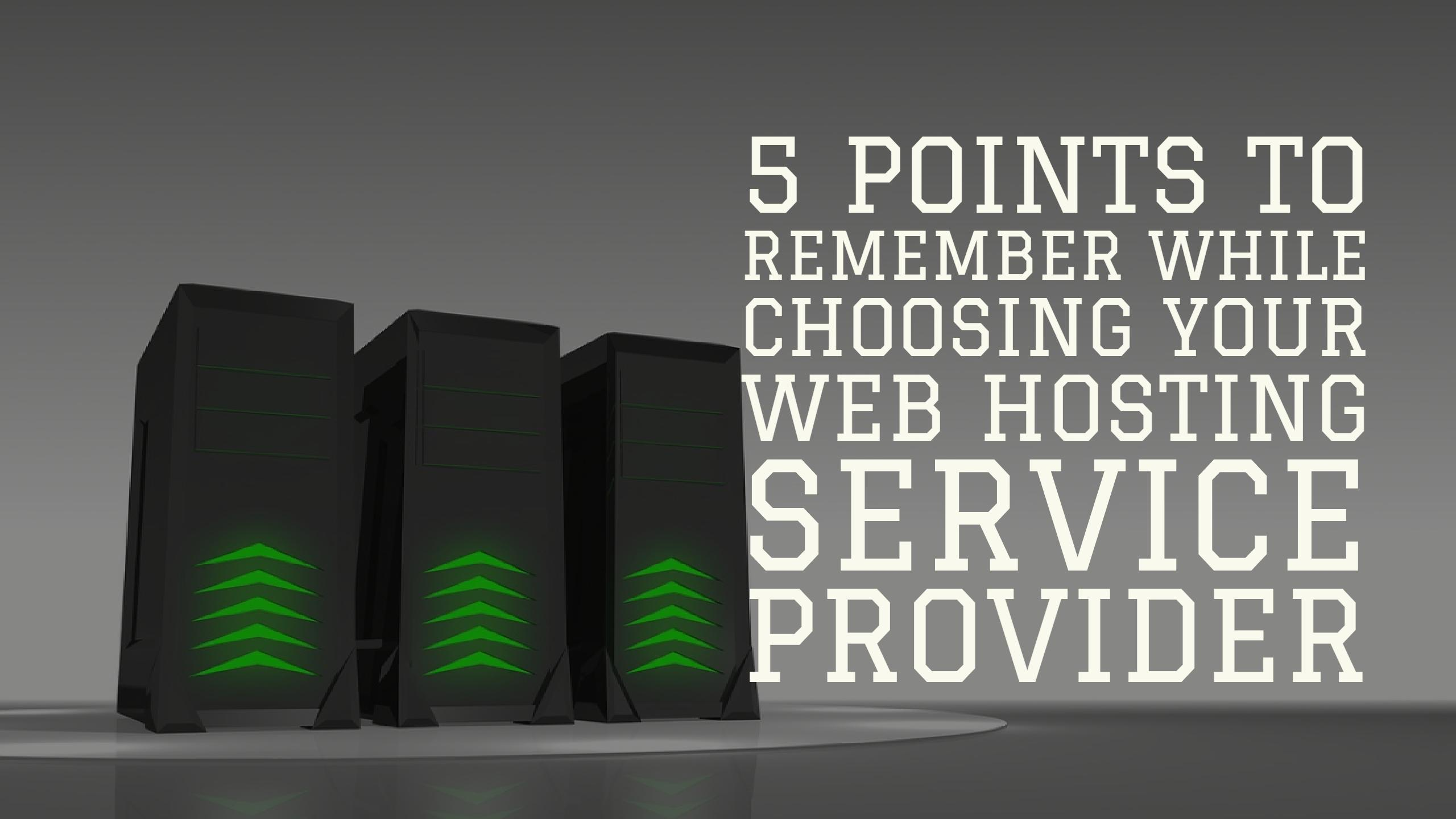 5 Points to remember while choosing your web hosting service provider