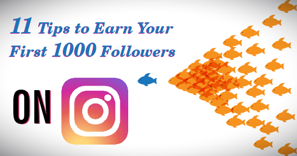 11 Tips To Earn Your First 1000 Followers on Instagram